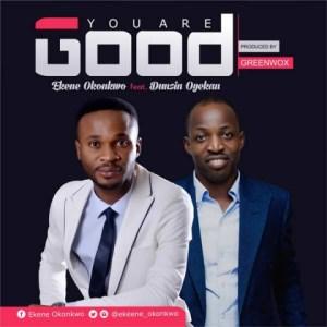 Ekene Okonkwo - You Are Good ft. Dunsin Oyekan